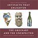 Artifacts that Enlighten, The Ordinary and the Unexpected